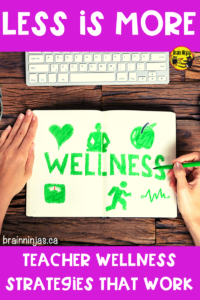 If you're looking for some practical teacher wellness strategies, look no further. These ones DON'T require more work and will have you feeling less overwhelmed.